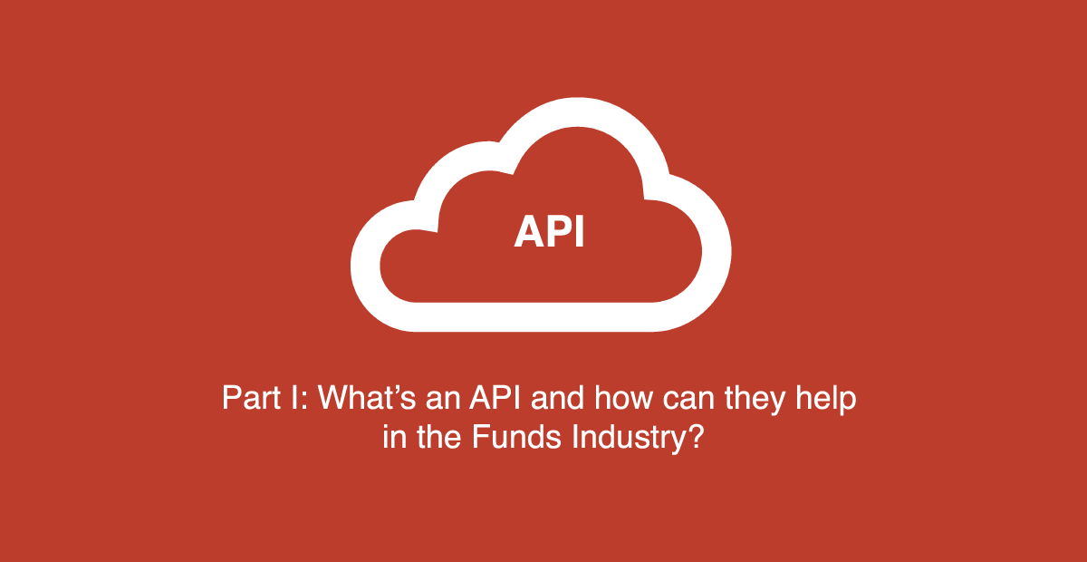 Part I: What's an API and how can they help in the Funds Industry?