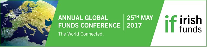 Review of Irish Funds Annual Global Funds Conference 2017