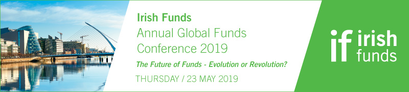 Review of Irish Funds Annual Global Funds Conference 2019