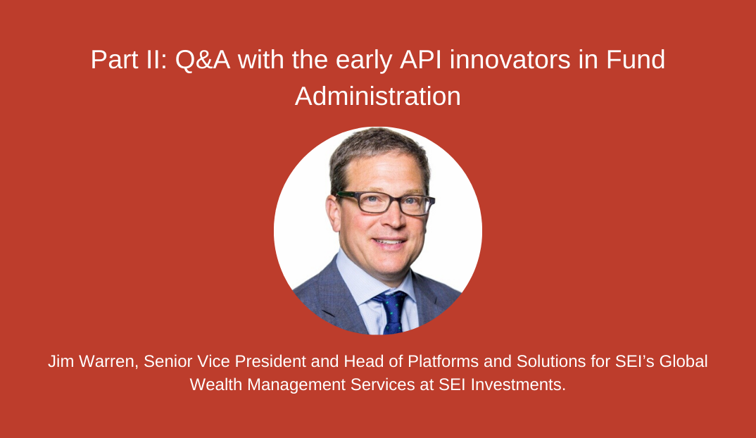Part II: Q&A with the early API innovators in Fund Administration