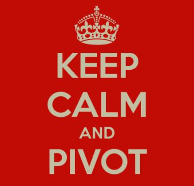 Be ready to pivot