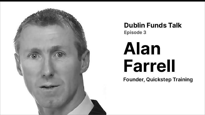 Dublin Funds Talk Episode 3 (Alan Farrell)
